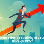 How to Increase the Productivity of Your Business Through CRM?